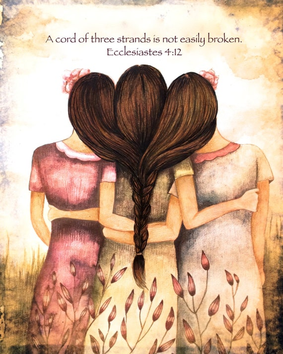"Sibling gift, Three sisters art  print "" A cord of three strands is not easily broken. Ecclesiastes 4:12 """