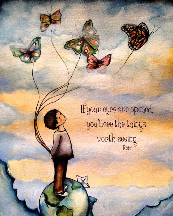 If your eyes are opened, you 'll see the things worth seeing.rumi