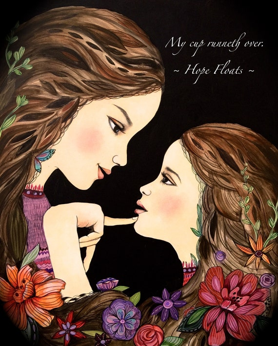 My cup runneth over. Hope Floats mother daughter art gift