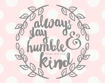 Always stay humble and kind SVG cutting file/  home decor svg/ EPS/ png/ silhouette/ cricut svg DXF cutting file/quote svg -tds607