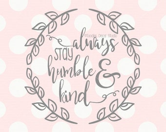 Always stay humble and kind SVG/ DXF cutting file/ home decor svg/ EPS/ png/ silhouette/ cricut svg quote svg -tds605