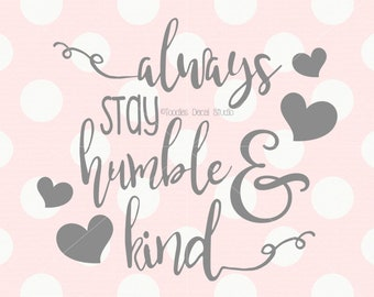 Always stay humble SVG/ humble and kind png/ DXF cutting file/ home decor svg/ EPS/ png/ silhouette/ cricut svg quote svg -tds606