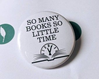 So Many Books So Little Time   1.5 inch Book Lovers Button   Pinback Button, Magnet or Keychain