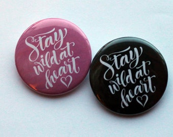 Stay Wild at Heart | 1.5 inch Pin, Magnet or Keychain