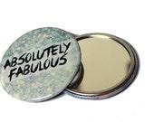 Absolutely Fabulous - Sparkle & Glitter | Mirror, Pinback or Bottle Opener