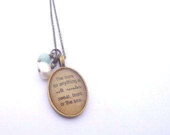 The Cure for anything is Salt Water. Sweat, Tears, or the Sea.  Quote Necklace.
