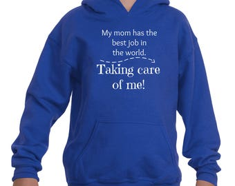 My Mom Has the Best Job In the World...Taking Care Of Me! SAHM Kids' Youth Hoodie Sweatshirt - Choose Color