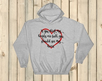 If You Think My Hands Are Full, You Should See My Heart Hoodie Sweatshirt - Choose Color