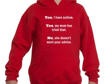 Yes, I Have Autism. No, My Mom Doesn't Want Your Advice Kids' Youth Hoodie Sweatshirt - Choose Color