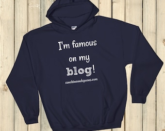 I'm Famous On My Blog Hoodie Sweatshirt - Choose Color