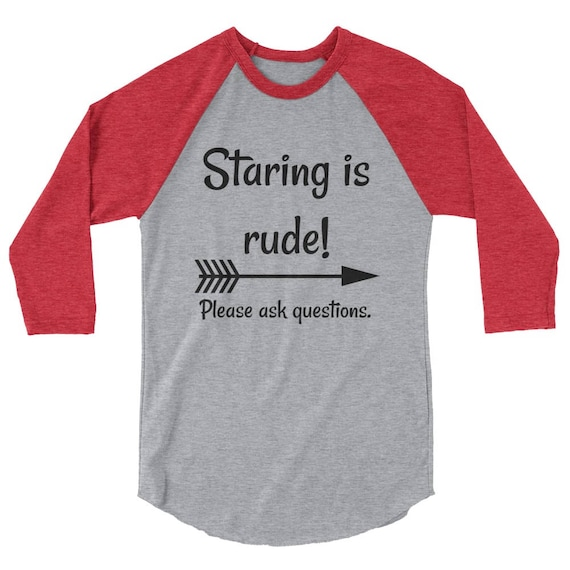 Staring is Rude! Please Ask Questions Special Needs Chronic Illness 3/4  Sleeve Unisex Raglan - Choose Color
