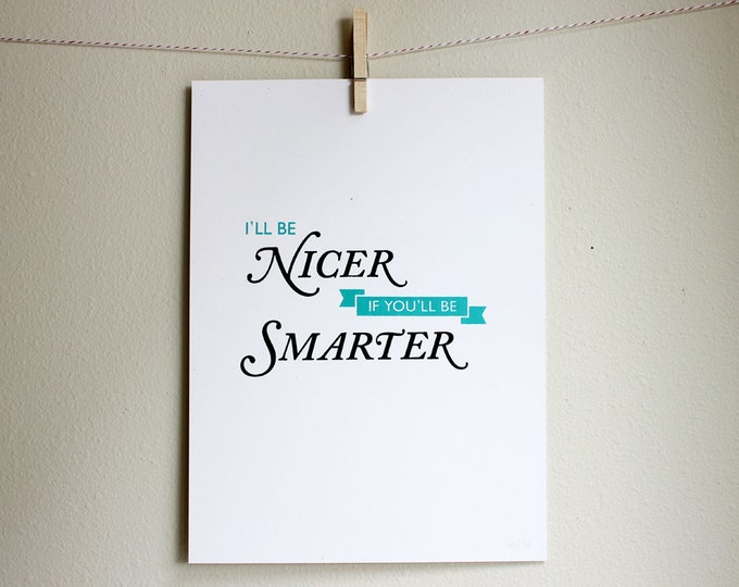 Funny Silkscreen Poster - I'll Be Nicer If You'll Be Smarter