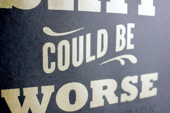 Funny Silkscreen Special Edition - Sh*t Could Be Worse