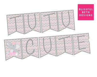 TUTU CUTE Banner, Elephant Tutu Banner, Banner, Baby Shower Banner, Printable Banner, Printable Elephant Girl Banner, Tutu Cute, Tutu
