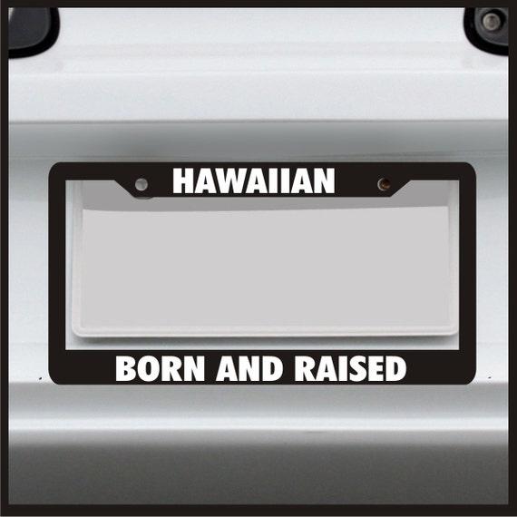 Hawaiian Born and Raised License Plate Frame Hawaii Native