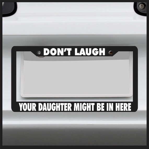 Don\'t Laugh Your Daughter Might Be In Here License Plate | Etsy