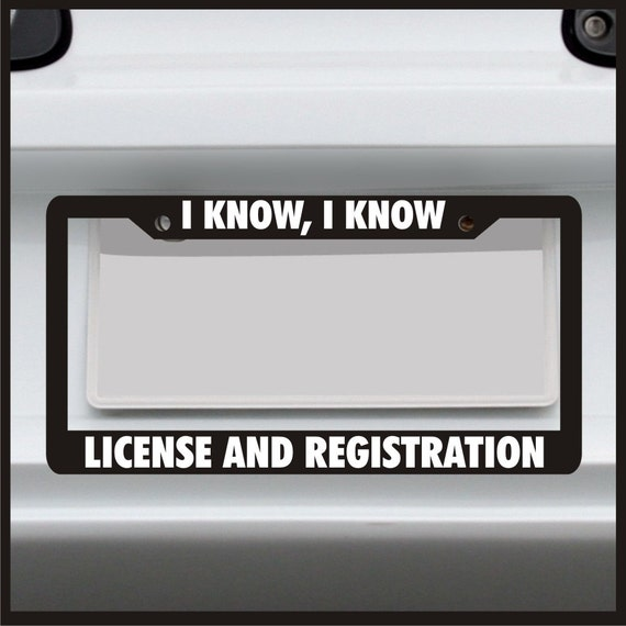I know I know license and Registration License Plate Frame | Etsy
