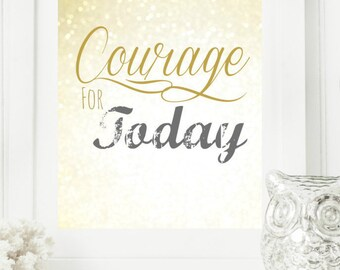 """Instant """"Courage for Today"""" Gold & Gray Bokeh Wall Art Print 8x10 Printable File Encouraging Home Decor"""