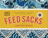 Feed Sacks- the Colorful History of a Frugal Fabric - 850 patterns of feedsacks by Linzee Kull Mc Cray