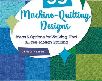 99 Machine Quilting Designs Ideas for Walking Foot & Free Motion Quilting # B1504T by Christa Watson