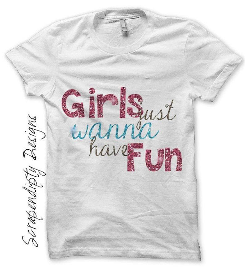 Girls Just Wanna Have Fun Iron on Transfer  Girls Iron on image 0