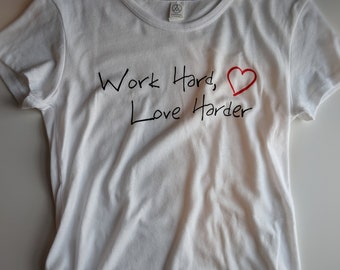 CLEARANCE Medium - Work Hard, Love Harder T-Shirt - Size Medium - Gift for Friend - Gift for Women - Cotton T-Shirt - T-Shirt with Sayings