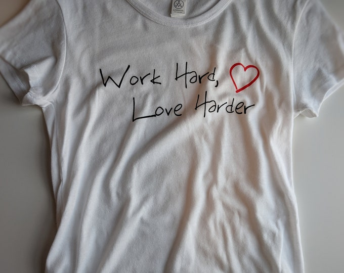 Work Hard, Love Harder Tee -CLEARANCE - Size XL - Gift for Friend - Gift for Women - Cotton T-Shirt - T-Shirt with Sayings