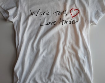 CLEARANCE Small - Work Hard, Love Harder T-Shirt - Size Small - Gift for Friend - Gift for Women - Cotton T-Shirt - T-Shirt with Sayings