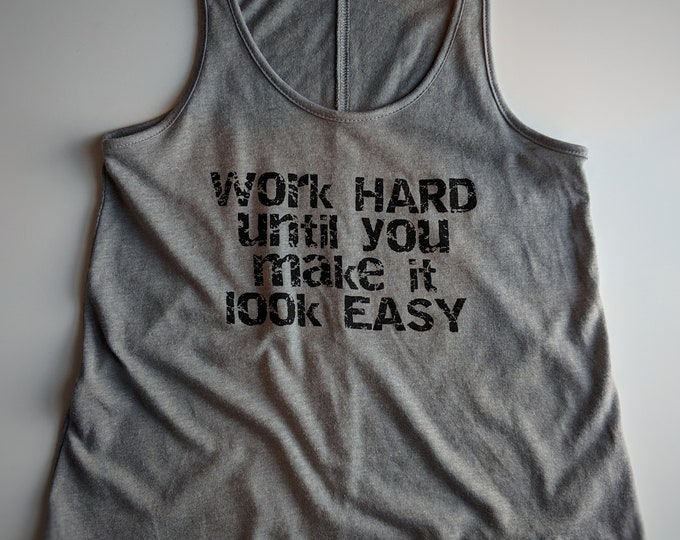 CLEARANCE - Small - Work Hard Until You Make it Look Easy Tank Top -  Comfortable Tshirt with Inspirational Saying - Quotes - Women