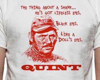 "Jaws Robert Shaw's Quint Quote T Shirt ""the thing about a shark... he's got lifeless eyes. Black eyes. Like a doll's eyes."" FREE US SHIPPING"