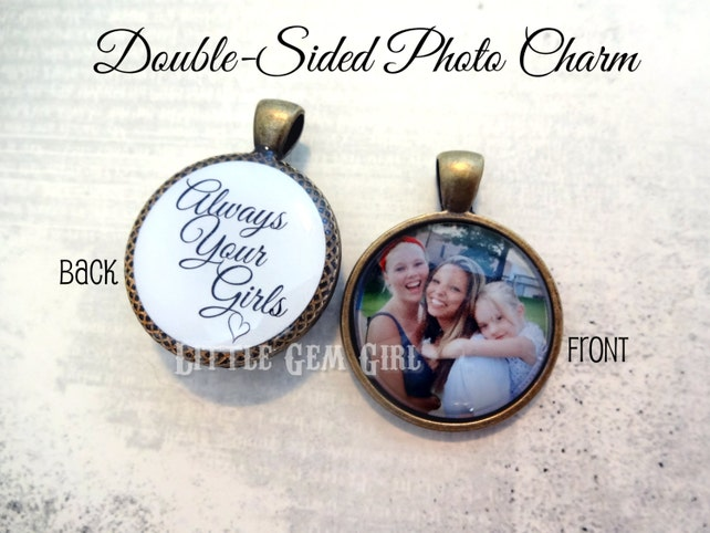 Double Sided Photo Charm - Always Your Girls  Custom Picture Necklace or Key Chain Charm - Personalized for Mom Dad Grandparents