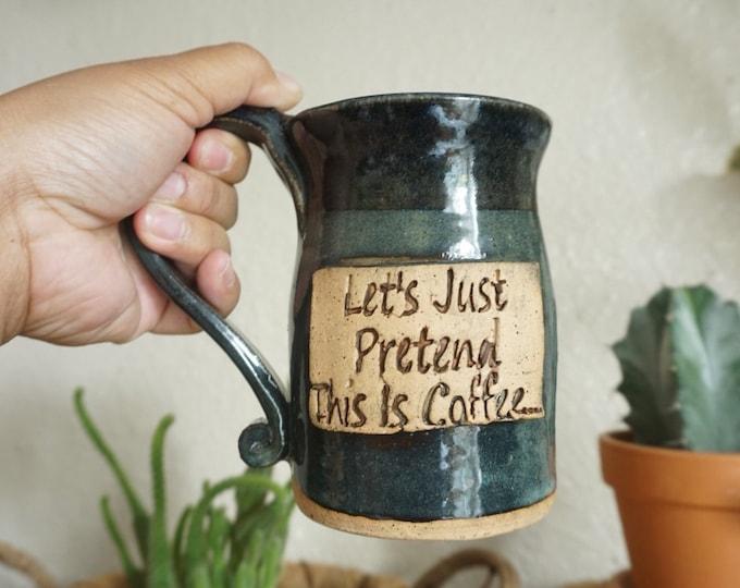 Tall Let's Pretend This is Coffee Ceramic Studio Pottery Word Mug