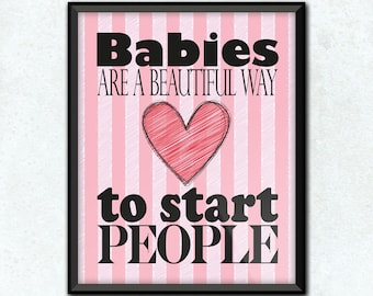 Babies Are A Beautiful Way To Start People Art Print, Choose Your Custom Color. Nursery Decor, Baby Shower Gift Idea, For the New Mom