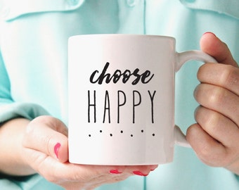 Choose Happy Coffee Mug, Inspirational Mug, Quote Mug, Mugs with Sayings, Encouragement Gift