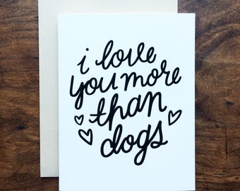 I Love You More Than Dogs Greeting Card A2 size