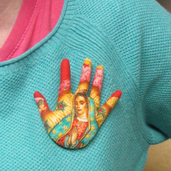 Our Lady Guadalupe Hand Brooch ~ Fabric Jewelry ~ Ready to Ship