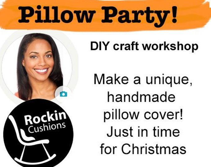 DIY PILLOW PARTY! Design and create a unique pillow cover in this craft workshop in Los Angeles! Hosted by Rockin Cushions