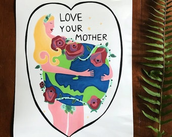 "Love Your Mother - Art Print - 8x10"", 11""x14"", 18""x24"" - Wall Art - Mother Earth, Love, gift, home decor"