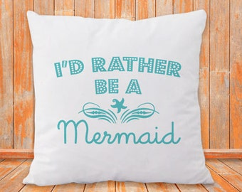 Mermaid pillow-mermaid pillow cover-I'd rather be a mermaid cushion cover-custom pillow-quote pillow-home decor-NATURA PICTA NPCP029