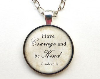Have courage and be kind quote necklace-Cinderella necklace-Cinderella pendant-Cinderella jewelry-Christmas gift-by NATURA PICTA-NPNK33