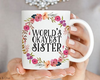 Worlds Okayest Sister Mug Mugs For Gift Birthday Funny Sisters Floral Coffee Q0018
