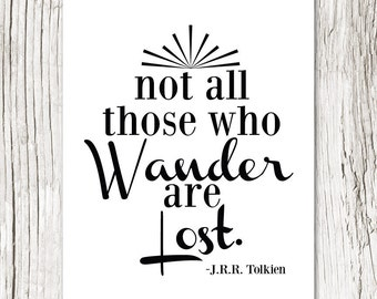 Not All Those Who Wander Are Lost, Tolkien Quote, Quote Art Print, Typography Print, Typographic Poster