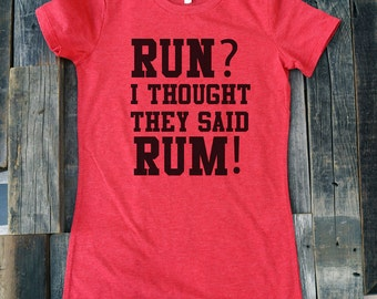 Fitness workout sports gym tshirt - Run? I Thought They Said Rum! - Soft Shirts for Women (Junior Fit and Regular Size)