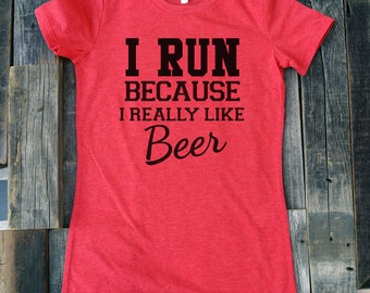Fitness workout sports gym tshirt - I Run Because I Really Like Beer - Soft Shirts for Women (Junior Fit and Regular Size)