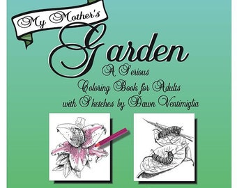 Garden Coloring Book for Adults: My Mother's Garden (Flowers and Creatures)