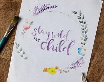 Stay Wild My Child - Watercolor Hand Lettered PDF Print