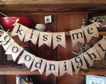 Kiss Me Goodnight, Pennant, Garland, Burlap Bunting, Bunting, Home Decor, Burlap Bedroom Decor