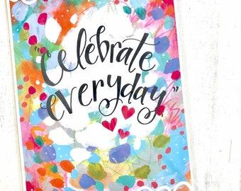 Celebrate Everyday / New Years Inspirational Print / 8.5x11 inch Art Print / Celebration Gift