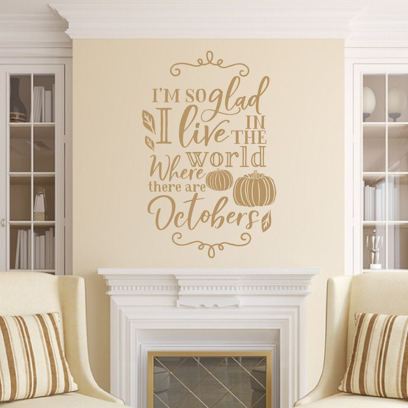 Fall Wall Decal Im So Glad I Live In A World where There Are Light Brown