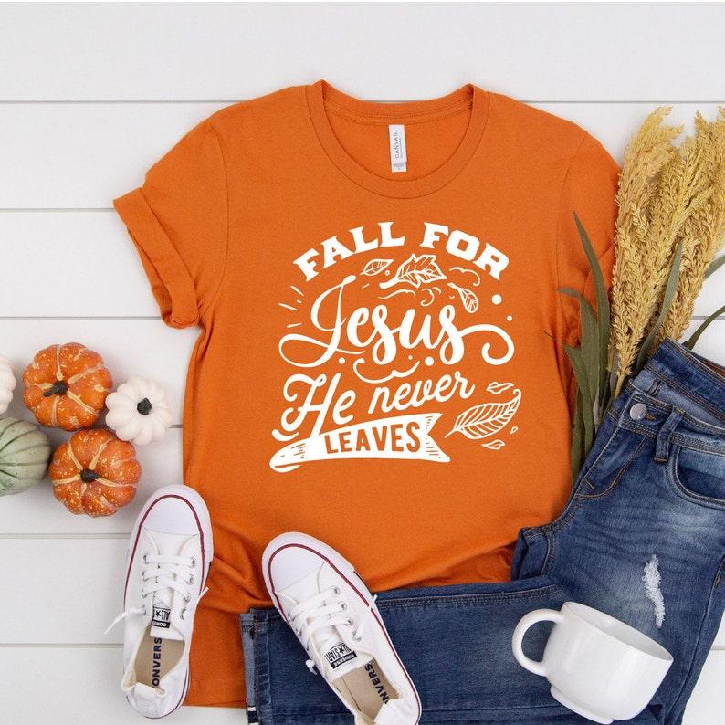 Fall T Shirt Fall For Jesus He Never Leaves Christian T image 0